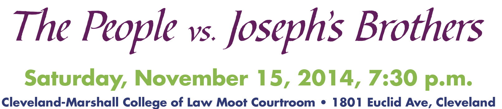 THE PEOPLE vs. JOSEPH'S BROTHERS - A TRIAL. Saturday, November 15, 2014, 7:30pm, Cleveland-Marshall College of Law Moot Courtroom . 1801 Euclid Avenue, Cleveland Ohio